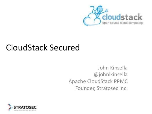 CloudStack Secured                          John Kinsella                         @johnlkinsella               Apache Clou...