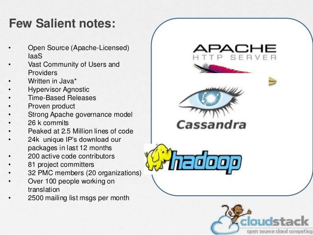 Few Salient notes: • Open Source (Apache-Licensed) IaaS • Vast Community of Users and Providers • Written in Java* • Hyper...