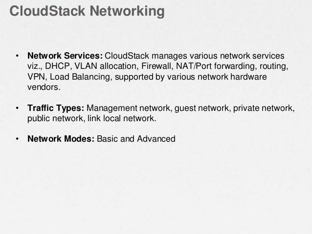 CloudStack Networking • Network Services: CloudStack manages various network services viz., DHCP, VLAN allocation, Firewal...