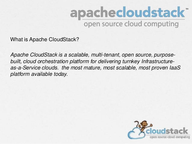 What is Apache CloudStack? Apache CloudStack is a scalable, multi-tenant, open source, purpose- built, cloud orchestration...