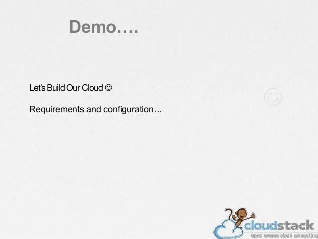 Let's Build Our Cloud  Requirements and configuration… Demo….