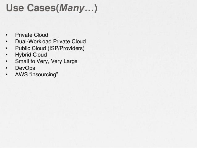 Use Cases(Many…) • Private Cloud • Dual-Workload Private Cloud • Public Cloud (ISP/Providers) • Hybrid Cloud • Small to Ve...