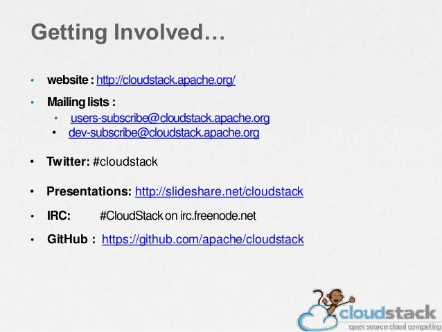 Getting Involved… • website : http://cloudstack.apache.org/ • Mailing lists : • users-subscribe@cloudstack.apache.org • de...