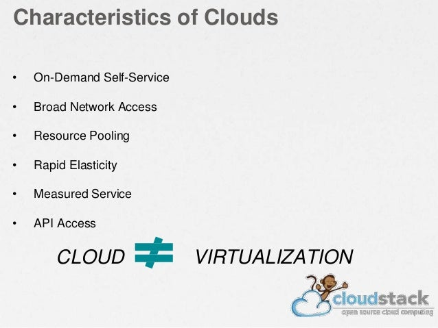 Characteristics of Clouds • On-Demand Self-Service • Broad Network Access • Resource Pooling • Rapid Elasticity • Measured...