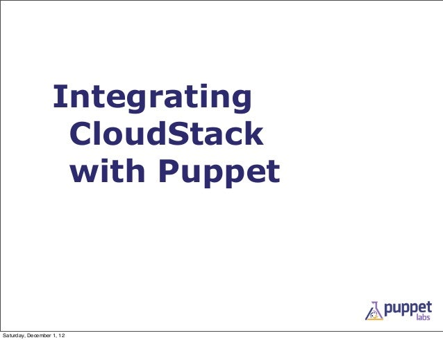 Integrating                    CloudStack                    with PuppetSaturday, December 1, 12