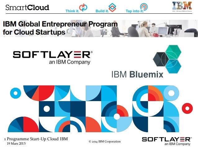 1 Programme Start-Up Cloud IBM 19 Mars 2015 © 2014 IBM Corporation IBM Bluemix