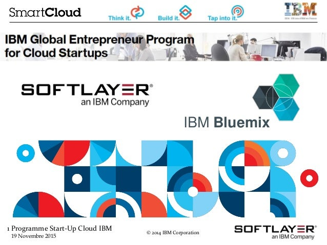 1 Programme Start-Up Cloud IBM 19 Novembre 2015 © 2014 IBM Corporation IBM Bluemix
