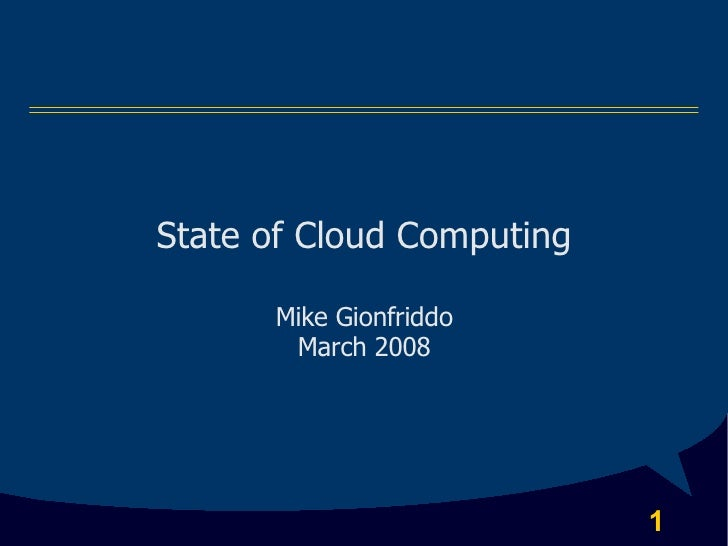 State of Cloud Computing        Mike Gionfriddo        March 2008                                1