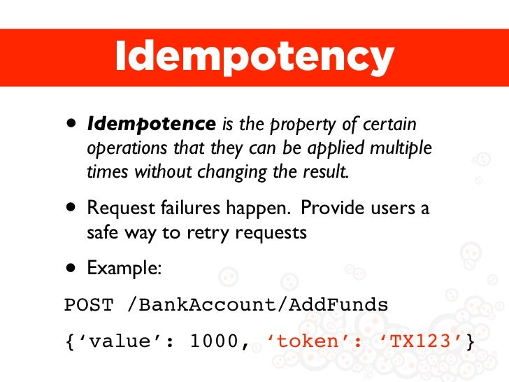 Idempotency• Idempotence is the property of certain  operations that they can be applied multiple  times without changing ...