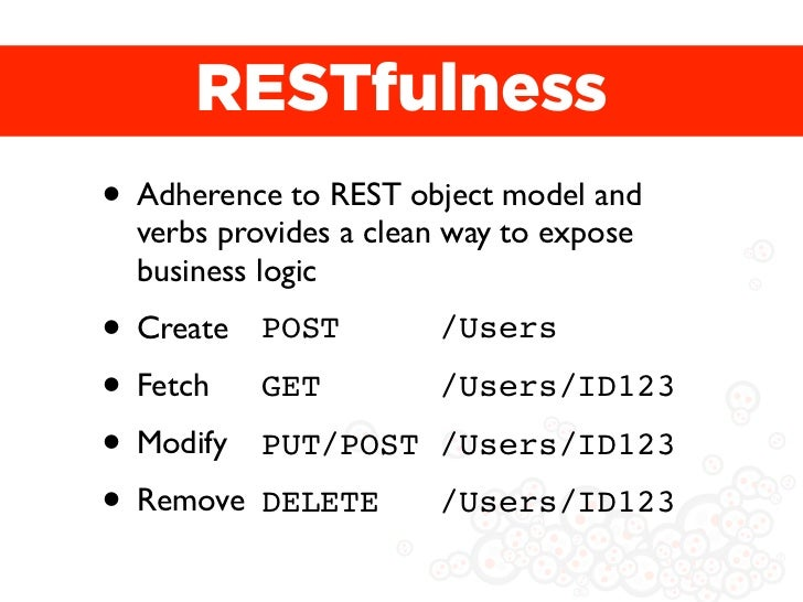 RESTfulness• Adherence to REST object model and  verbs provides a clean way to expose  business logic• Create POST        ...