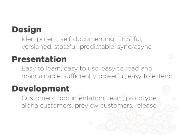 Design  Idempotent, self-documenting, RESTful,  versioned, stateful, predictable, sync/asyncPresentation  Easy to learn, e...