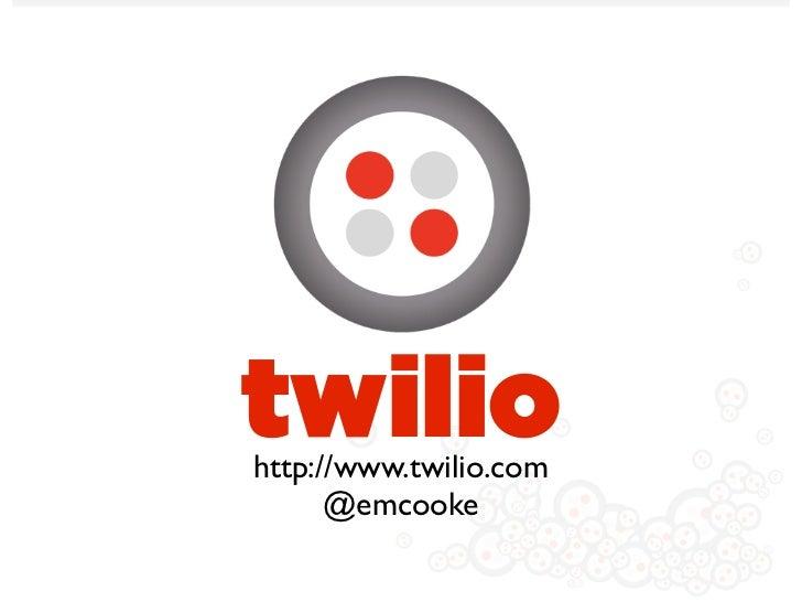 twiliohttp://www.twilio.com      @emcooke
