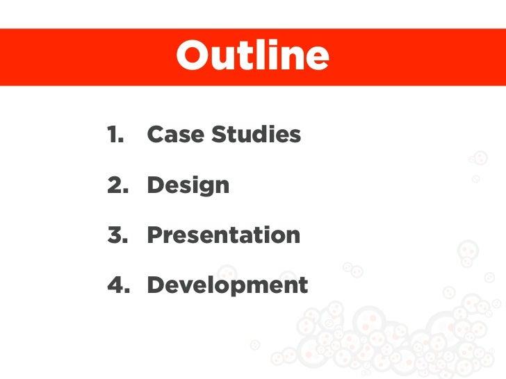 Outline1. Case Studies2. Design3. Presentation4. Development