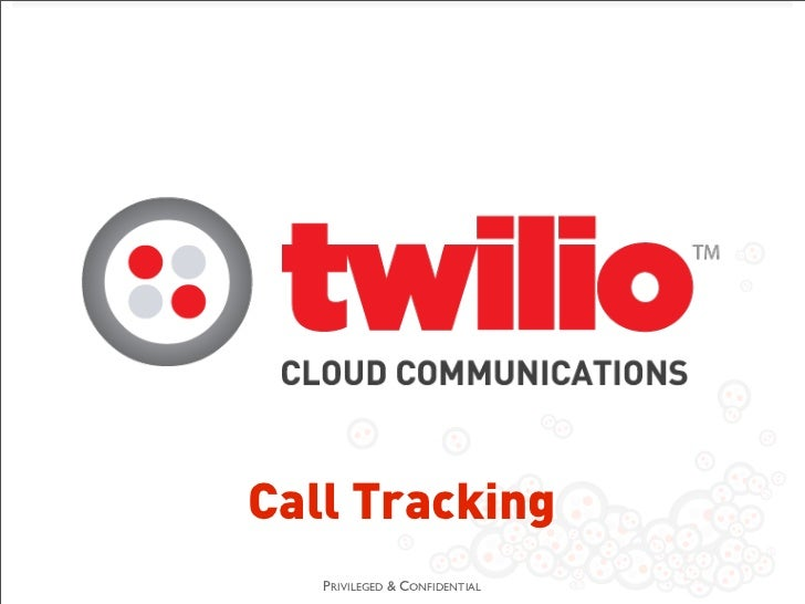 Call Tracking   PRIVILEGED & CONFIDENTIAL