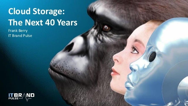 Cloud Storage: The Next 40 Years Frank Berry IT Brand Pulse 1