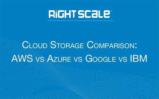CLOUD STORAGE COMPARISON: AWS VS AZURE VS GOOGLE VS IBM