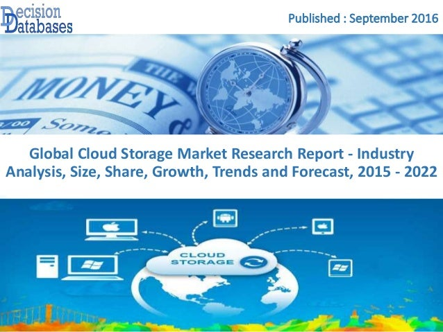 Published : September 2016 Global Cloud Storage Market Research Report - Industry Analysis, Size, Share, Growth, Trends an...