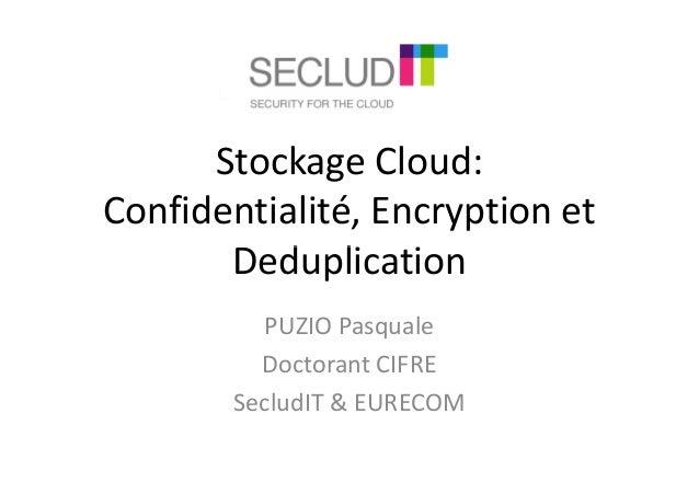 Stockage Cloud: Confidentialité, Encryption et DeduplicationDeduplication PUZIO Pasquale Doctorant CIFRE SecludIT & EURECOM