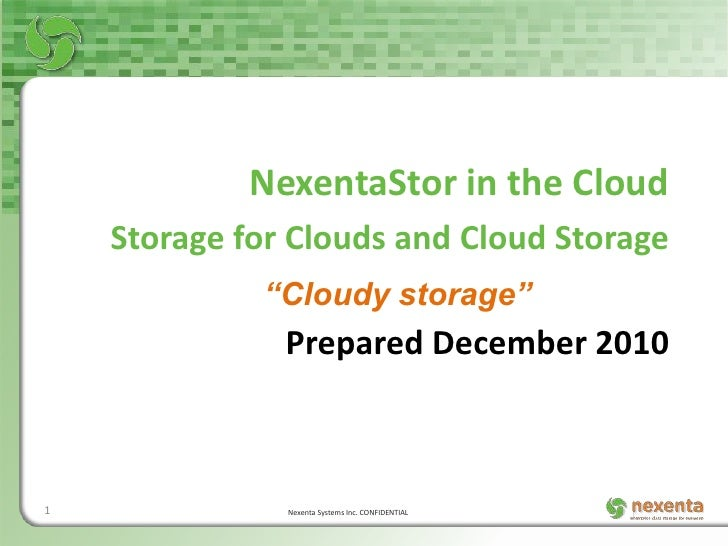 "NexentaStor in the Cloud    Storage for Clouds and Cloud Storage             ""Cloudy storage""               Prepared Decem..."
