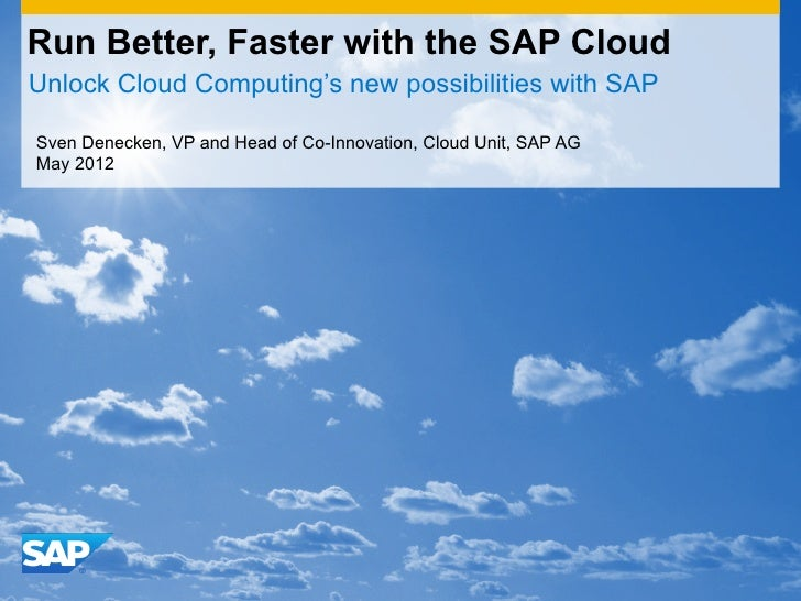 Run Better, Faster with the SAP CloudUnlock Cloud Computing's new possibilities with SAPSven Denecken, VP and Head of Co-I...