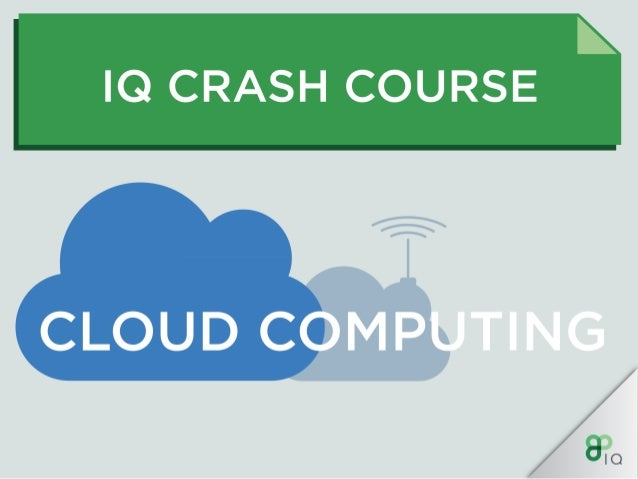 IQ Crash Course - Cloud Computing