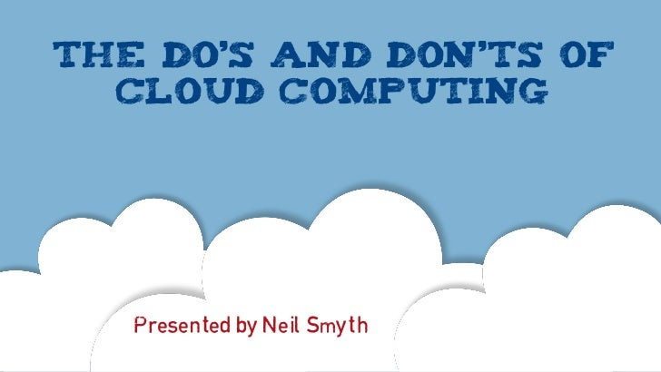 The do's and don'ts of  cloud computing   Presented by Neil Smyth