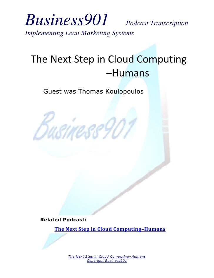 Business901                      Podcast TranscriptionImplementing Lean Marketing Systems The Next Step in Cloud Computing...