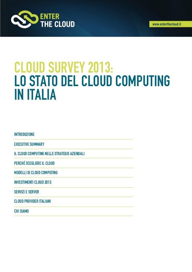CLOUD SURVEY 2013:LO STATO DEL CLOUD COMPUTINGIN ITALIAINTRODUZIONEEXECUTIVE SUMMARYIL CLOUD COMPUTING NELLE STRATEGIE AZI...