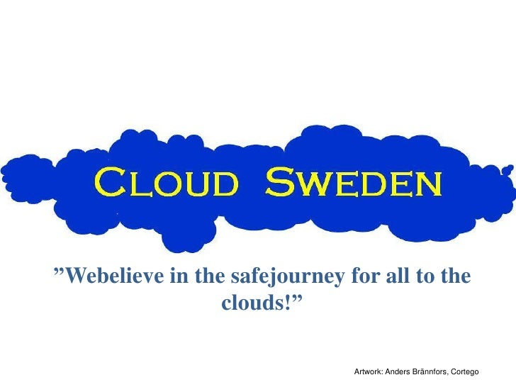 """Webelieve in the safejourney for all to the clouds!""<br />Artwork: Anders Brännfors, Cortego<br />"