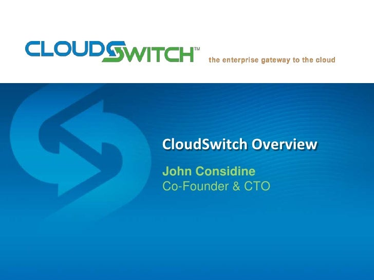 CloudSwitch Overview<br />John Considine<br />Co-Founder & CTO<br />
