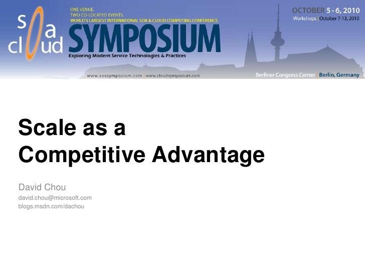 Scale as a Competitive Advantage<br />David Chou<br />david.chou@microsoft.com<br />blogs.msdn.com/dachou<br />