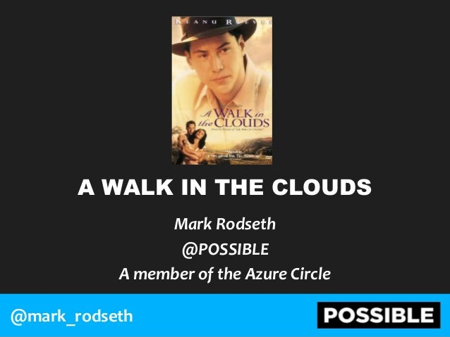 A WALK IN THE CLOUDSMark Rodseth@POSSIBLEA member of the Azure Circle@mark_rodseth