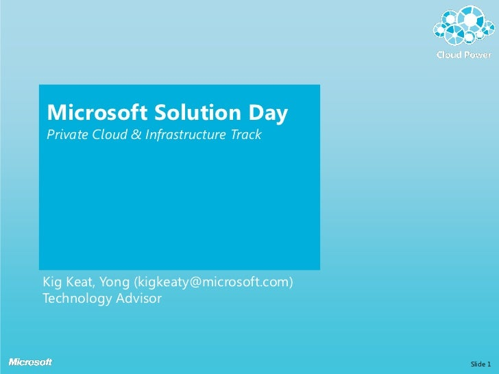 Microsoft Solution DayPrivate Cloud & Infrastructure TrackKig Keat, Yong (kigkeaty@microsoft.com)Technology Advisor       ...