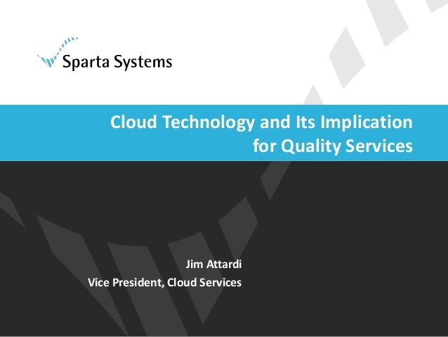 Jim Attardi Vice President, Cloud Services Cloud Technology and Its Implication for Quality Services