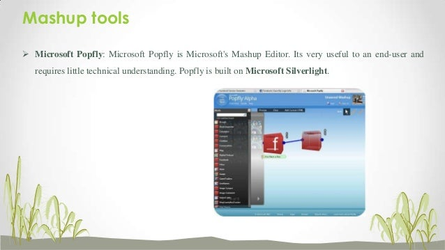 Mashup tools  Yahoo Pipes: Yahoo Pipes is Yahoo's flash-based tool to aggregate, manipulate, and mashup content from arou...