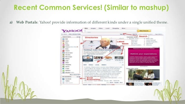 Recent Common Services! (Similar to mashup) a) Web Portals: Yahoo! provide information of different kinds under a single u...