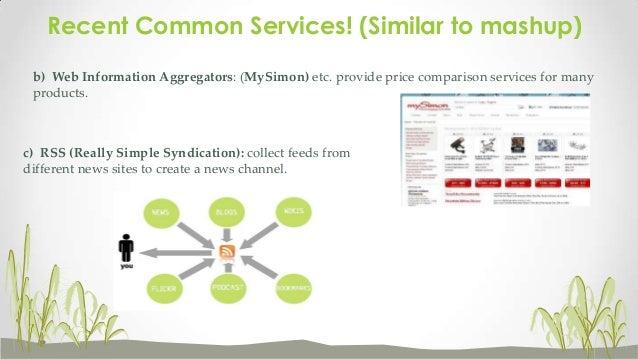 Recent Common Services! (Similar to mashup) b) Web Information Aggregators: (MySimon) etc. provide price comparison servic...