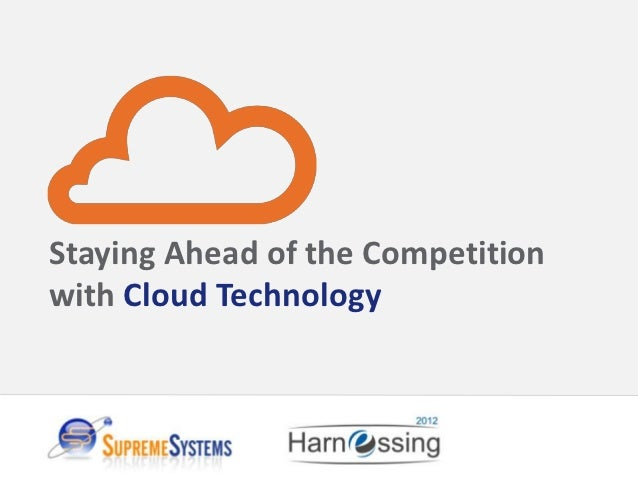 Staying Ahead of the Competitionwith Cloud Technology