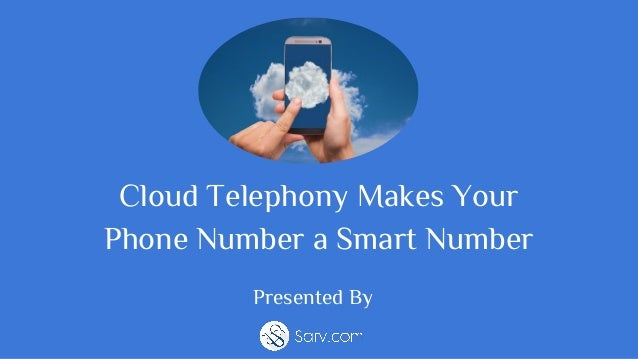 Cloud Telephony Makes Your Phone Number a Smart Number Presented By