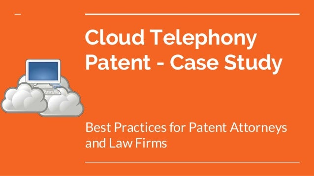 Cloud Telephony Patent - Case Study Best Practices for Patent Attorneys and Law Firms