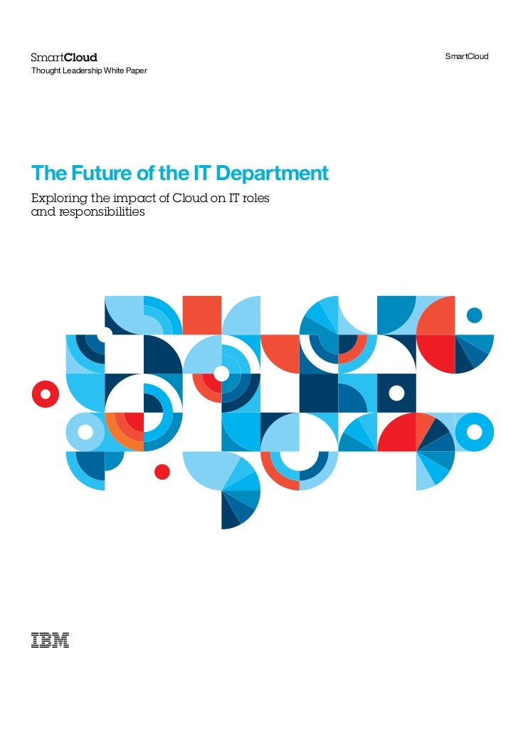 SmartCloudThought Leadership White PaperThe Future of the IT DepartmentExploring the impact of Cloud on IT rolesand respon...