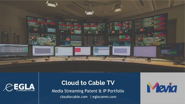 Cloud to Cable TV Media Streaming Patent & IP Portfolio cloudtocable.com | eglacomm.com