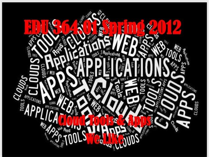 EDU 364.01 Spring 2012    Cloud Tools & Apps         We Like
