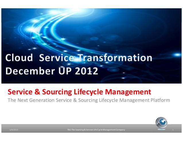 Service & Sourcing Lifecycle ManagementThe Next Generation Service & Sourcing Lifecycle Management Platform1/9/2013       ...