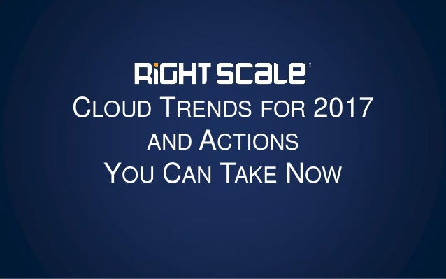 CLOUD TRENDS FOR 2017 AND ACTIONS YOU CAN TAKE NOW