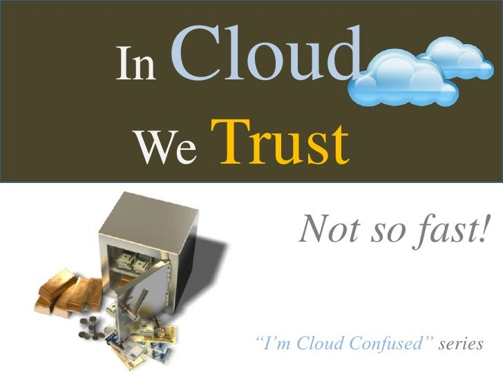 """InCloud<br />WeTrust<br />Not so fast!<br />""""I'm Cloud Confused"""" series<br />"""
