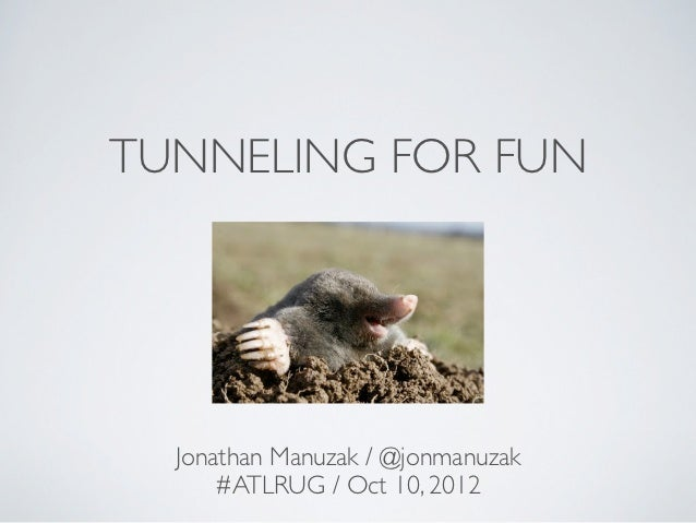 TUNNELING FOR FUN  Jonathan Manuzak / @jonmanuzak      #ATLRUG / Oct 10, 2012
