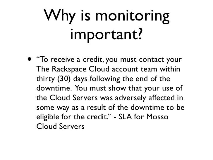 Why is monitoring           important? •   Service credits are not automatic! •   Requires immediate user action:     •   ...