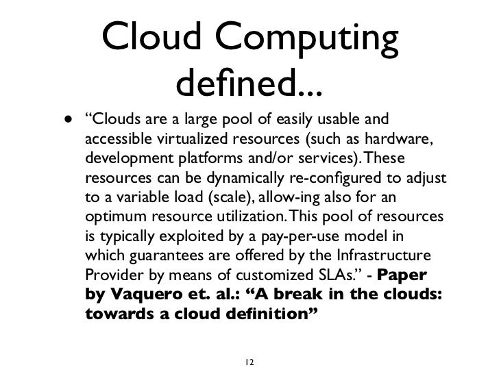 """Cloud Computing           defined... •   """"Clouds are a large pool of easily usable and     accessible virtualized resources..."""