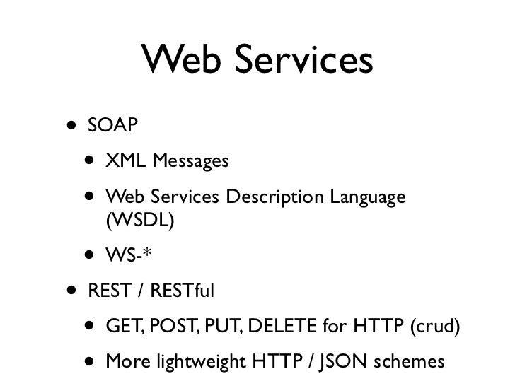Web Services • SOAP   • XML Messages   • Web Services Description Language     (WSDL)  • WS-* • REST / RESTful   • GET, PO...